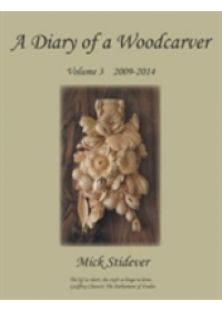 A Diary of a Woodcarver: Volume 3 (2009-2014)   Stidever Mick, ISBN:  9781785072147