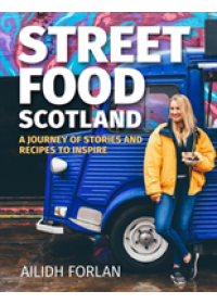 Street Food Scotland   Forlan Ailidh, ISBN:  9781785302633