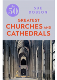 50 Greatest Churches and Cathedrals   Dobson Sue, ISBN:  9781785782831