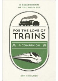 For the Love of Trains   Hamilton Ray, ISBN:  9781786852694