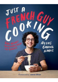 Just a French Guy Cooking   Ainouz Alexis Gabriel, ISBN:  9781787132238