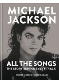 Michael Jackson: All the Songs   Allard Francois, ISBN:  9781788400572