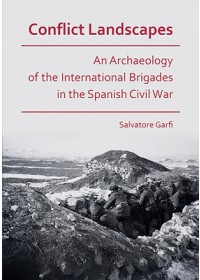 Conflict Landscapes: An Archaeology of the International Brigades in the Spanish Civil War   Garfi Salvatore, ISBN:  9781789691344