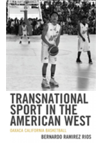 Transnational Sport in the American West   Rios Bernardo Ramirez, ISBN:  9781793600820