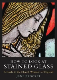 How to Look at Stained Glass   Brocket Jane, ISBN:  9781838602185