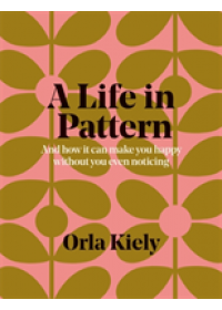 Life in Pattern   Kiely Orla, ISBN:  9781840917802