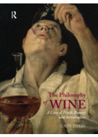 Philosophy of Wine   Todd Cain, ISBN:  9781844652501