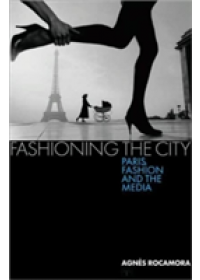 Fashioning the City   Rocamora Agnes, ISBN:  9781845118976