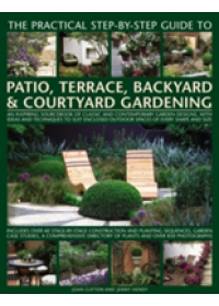 Practical Step-by-Step Guide to Patio, Terrace, Backyard & Courtyard Gardening   Clifton Jenny, ISBN:  9781846819070