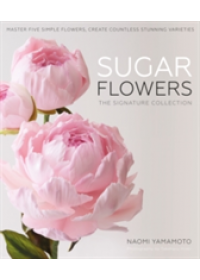 Sugar Flowers: The Signature Collection   Yamamoto Naomi, ISBN:  9781905113576