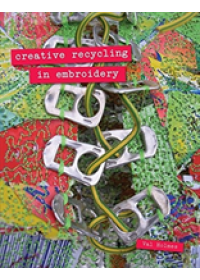 Creative Recycling in Embroidery   Holmes Val, ISBN:  9781906388751
