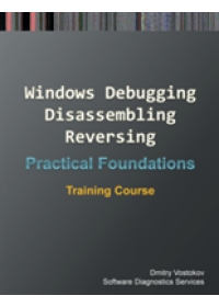 Practical Foundations of Windows Debugging, Disassembling, Reversing   Vostokov Dmitry, ISBN:  9781908043948