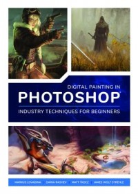 Digital Painting in Photoshop: Industry Techniques for Beginners   , ISBN:  9781909414761