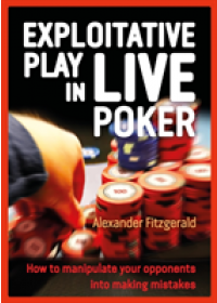 Exploitative Play in Live Poker   Fitzgerald Alexander, ISBN:  9781909457928