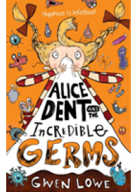 Alice Dent and the Incredible Germs   Lowe Gwen, ISBN:  9781910002919