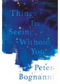 Things I'm Seeing Without You   Bognanni Peter, ISBN:  9781911077824