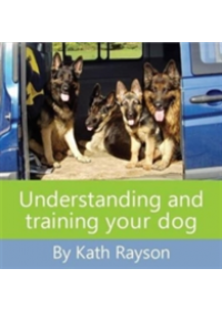 Understanding and Training Your Dog   Rayson Kath, ISBN:  9781911447016