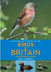 Naturalist's Guide to the Birds of Britain and Northern Europe (2nd edition)   Goodfellow Peter, ISBN:  9781912081219
