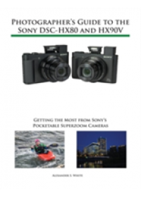 Photographer's Guide to the Sony Dsc-Hx80 and Hx90v   White Alexander S, ISBN:  9781937986605