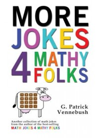 More Jokes 4 Mathy Folks   Vennebush G. Patrick, ISBN:  9781944297183