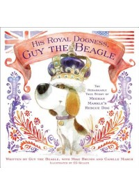 His Royal Dogness, Guy the Beagle   March Camille, ISBN:  9781982114626
