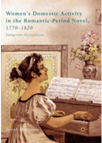 Women's Domestic Activity in the Romantic-Period Novel, 1770-1820   Morrissey Joseph, ISBN:  9783030099503