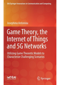 Game Theory, the Internet of Things and 5G Networks   Antoniou Josephina, ISBN:  9783030168438