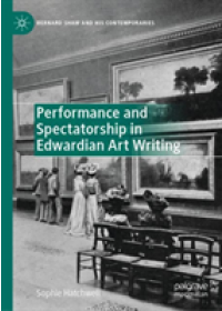 Performance and Spectatorship in Edwardian Art Writing   Hatchwell Sophie, ISBN:  9783030170233
