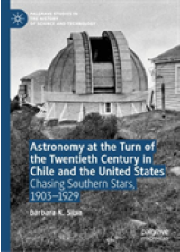 Astronomy at the Turn of the Twentieth Century in Chile and the United States   Silva Barbara K., ISBN:  9783030177119