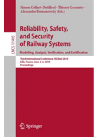 Reliability, Safety, and Security of Railway Systems. Modelling, Analysis, Verification, and Certification   , ISBN:  9783030187439