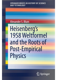 Heisenberg's 1958 Weltformel and the Roots of Post-Empirical Physics   Blum Alexander, ISBN:  9783030206444
