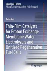 Thin-Film Catalysts for Proton Exchange Membrane Water Electrolyzers and Unitized Regenerative Fuel Cells   Kus Peter, ISBN:  9783030208585
