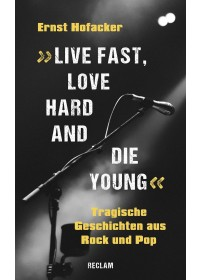 »Live fast, love hard and die young«   Hofacker Ernst, ISBN:  9783150112076