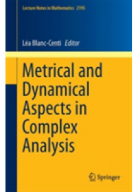Metrical and Dynamical Aspects in Complex Analysis   , ISBN:  9783319658360