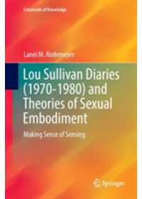 Lou Sullivan Diaries (1970-1980) and Theories of Sexual Embodiment   Rodemeyer Lanei M., ISBN:  9783319874593