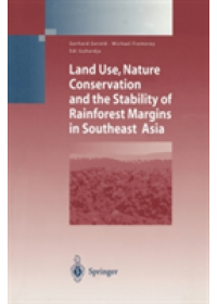 Land Use, Nature Conservation and the Stability of Rainforest Margins in Southeast Asia   Gerold Gerhard, ISBN:  9783642056178