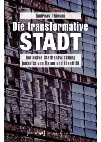Die transformative Stadt   Thiesen Andreas, ISBN:  9783837634747