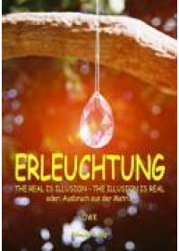 Erleuchtung. The real is illusion - The illusion is real   OWK, ISBN:  9783890943374