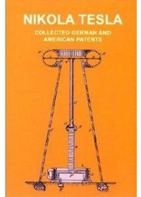 Collected German and American Patents   Tesla Nikola, ISBN:  9783895392467