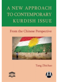 New Approach to Contemporary Kurdish Issue from the Chinese Perspective   Tang Zhichao, ISBN:  9786059914383