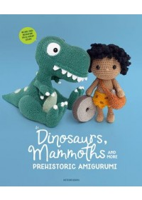Dinosaurs, Mammoths and More Prehistoric Amigurumi   Amigurumipatterns Net Amigurumipatterns Net, ISBN:  9789491643316