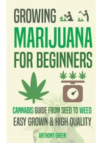 Growing Marijuana for Beginners   Green Anthony (University of Bedfordshire UK), ISBN:  9789492788023
