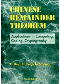 Chinese Remainder Theorem: Applications In Computing, Coding, Cryptography   Pei Dingyi (Chinese Academy Of Sciences China), ISBN:  9789810228279