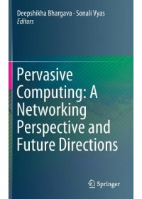 Pervasive Computing: A Networking Perspective and Future Directions   , ISBN:  9789811334610