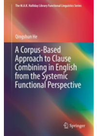 Corpus-Based Approach to Clause Combining in English from the Systemic Functional Perspective   He Qingshun, ISBN:  9789811373909