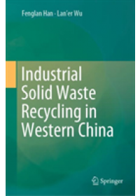 Industrial Solid Waste Recycling in Western China   Han Fenglan, ISBN:  9789811380853