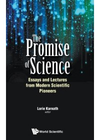 Promise Of Science, The: Essays And Lectures From Modern Scientific Pioneers   , ISBN:  9789813273283