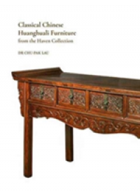Classical Chinese Huanghuali Furniture from the Haven Collection   Lau Chu-Pak, ISBN:  9789881902382