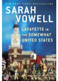 Lafayette in the Somewhat United States   Vowell Sarah, ISBN:  9780399573101