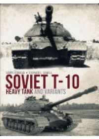 Soviet T-10 Heavy Tank and Variants   Kinnear James, ISBN:  9781472820518